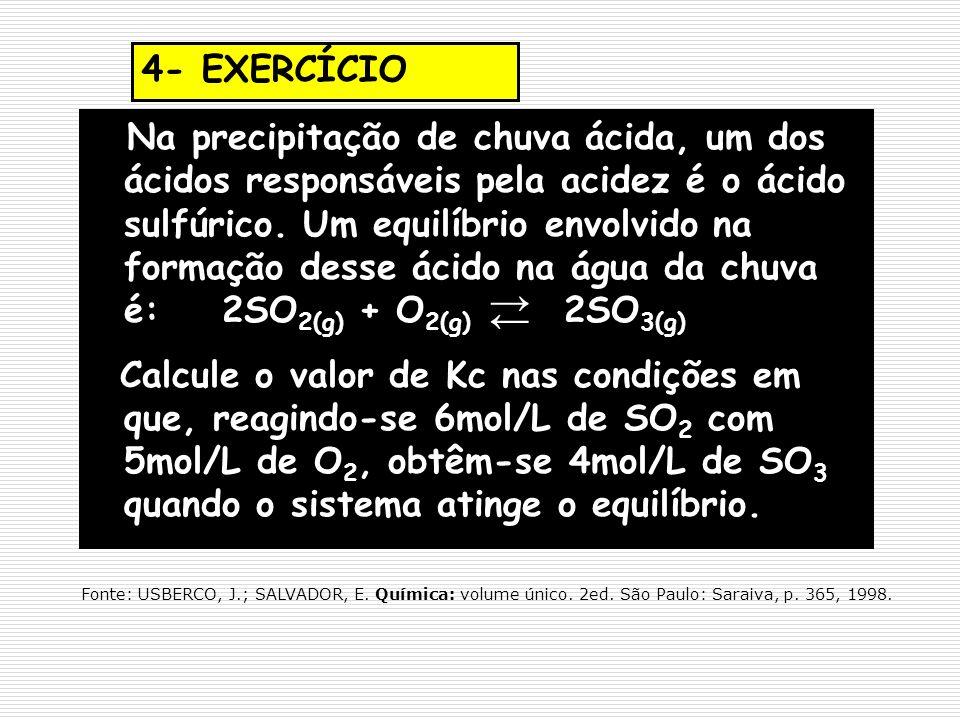 4- EXERCÍCIO Na precipitação de chuva ácida, um dos ácidos responsáveis pela acidez é o ácido sulfúrico. Um equilíbrio envolvido na formação desse áci