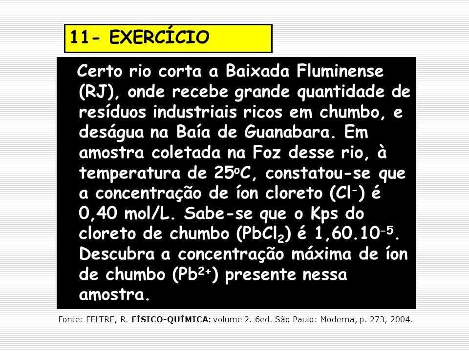 11- EXERCÍCIO Certo rio corta a Baixada Fluminense (RJ), onde recebe grande quantidade de resíduos industriais ricos em chumbo, e deságua na Baía de G