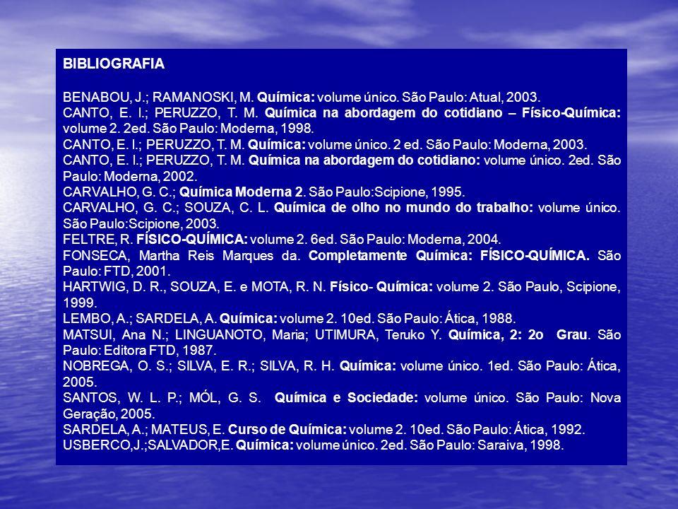 BIBLIOGRAFIA BENABOU, J.; RAMANOSKI, M. Química: volume único. São Paulo: Atual, 2003. CANTO, E. l.; PERUZZO, T. M. Química na abordagem do cotidiano