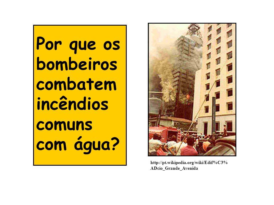 http://pt.wikipedia.org/wiki/Edif%C3% ADcio_Grande_Avenida Por que os bombeiros combatem incêndios comuns com água?