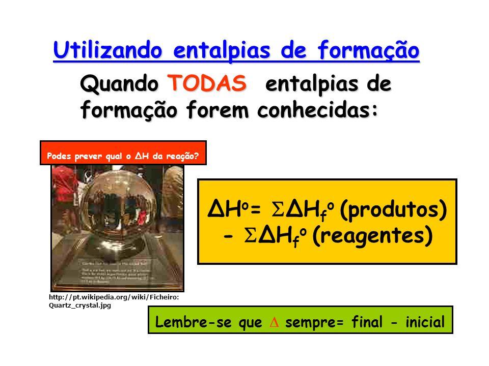 ΔH o = ΔH f o (produtos) - ΔH f o (reagentes) Lembre-se que sempre= final - inicial Podes prever qual o ΔH da reação? http://pt.wikipedia.org/wiki/Fic
