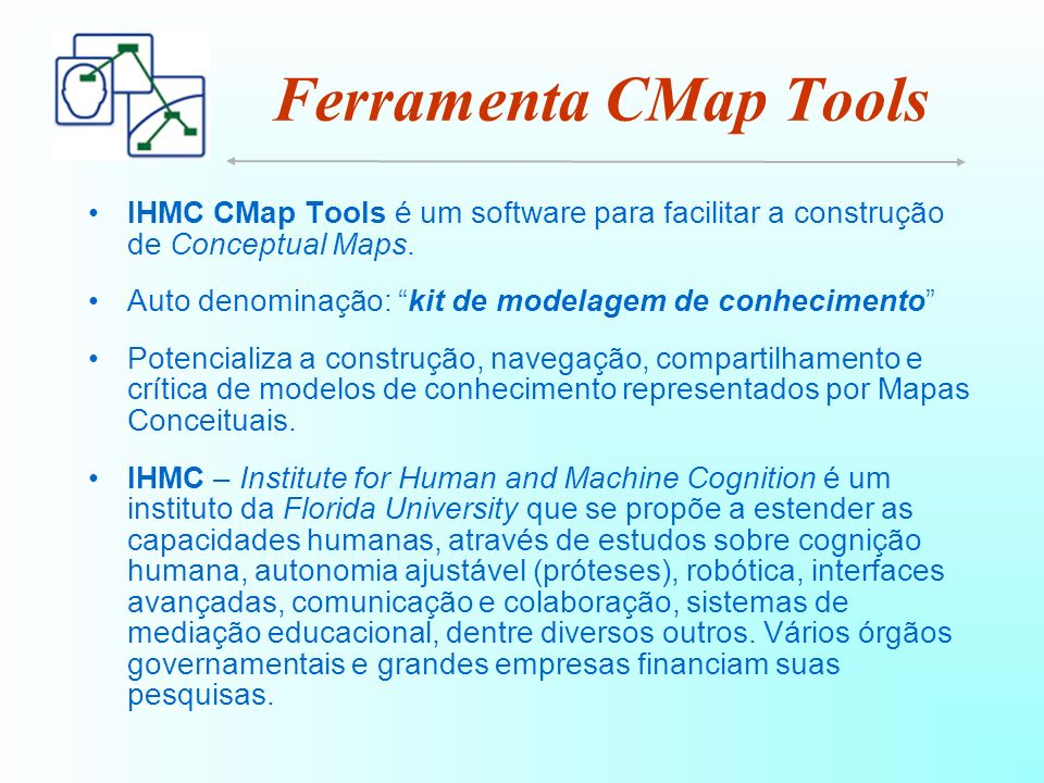 Ferramenta CMap Tools IHMC CMap Tools é um software para facilitar a construção de Conceptual Maps.