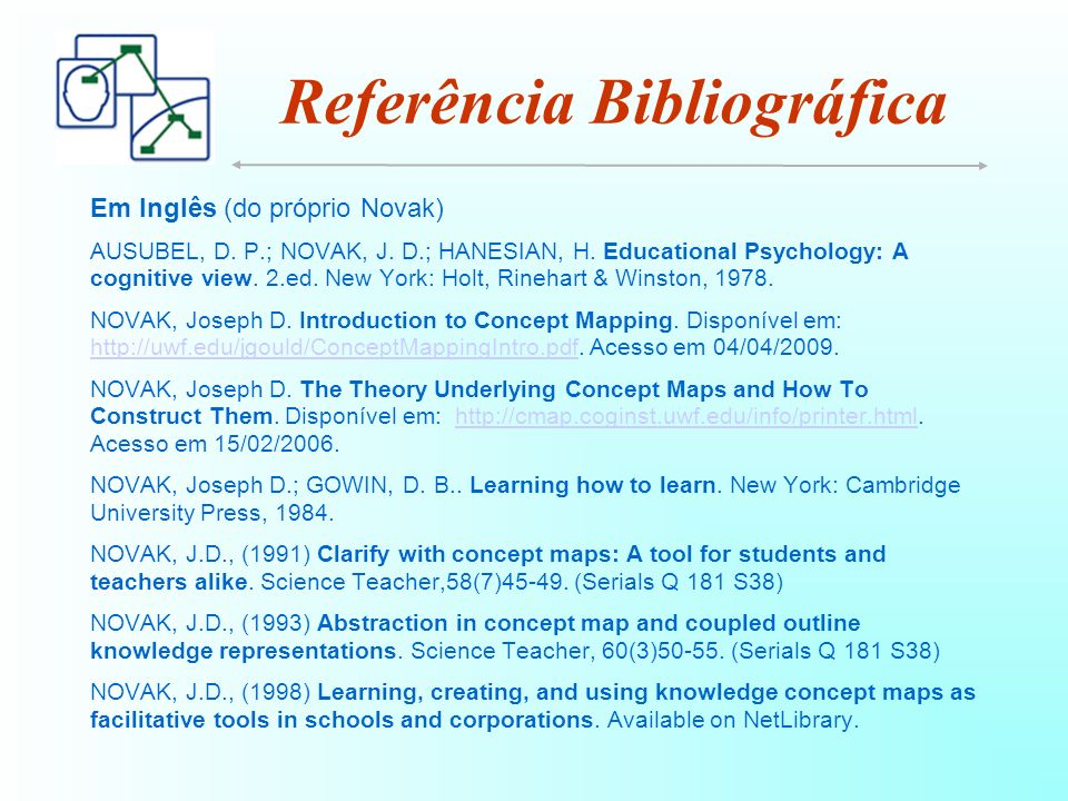 Em Inglês (do próprio Novak) AUSUBEL, D. P.; NOVAK, J. D.; HANESIAN, H. Educational Psychology: A cognitive view. 2.ed. New York: Holt, Rinehart & Win