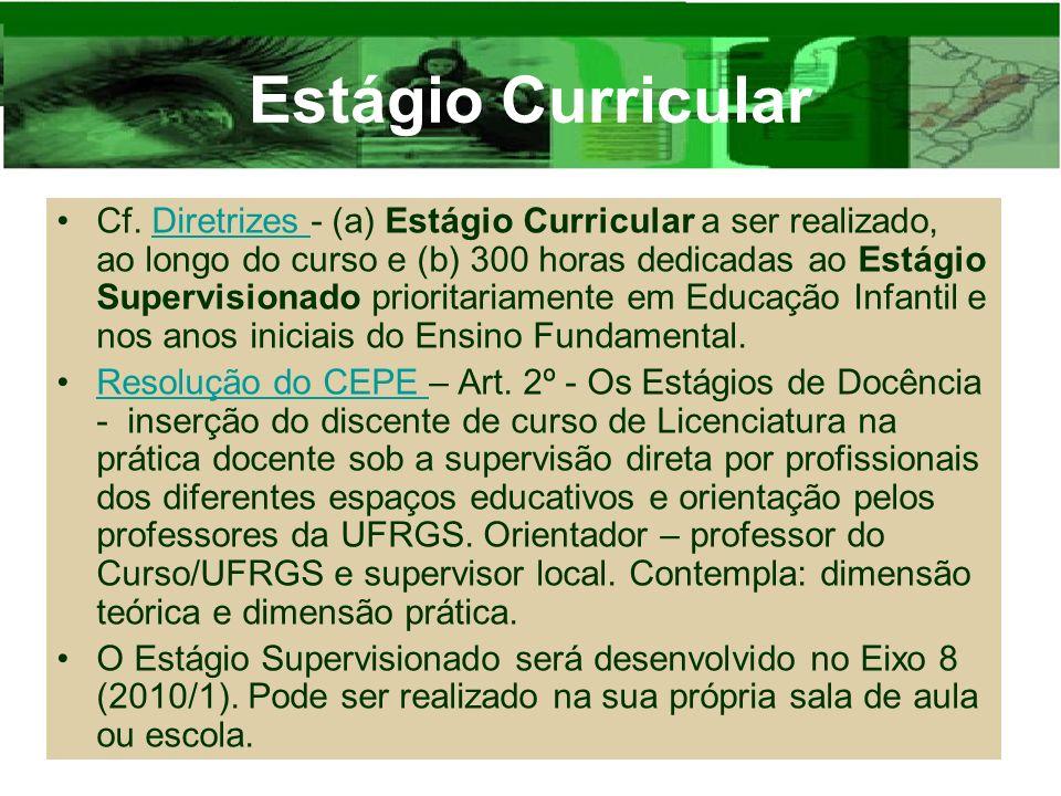 Estágio Curricular Cf. Diretrizes - (a) Estágio Curricular a ser realizado, ao longo do curso e (b) 300 horas dedicadas ao Estágio Supervisionado prio