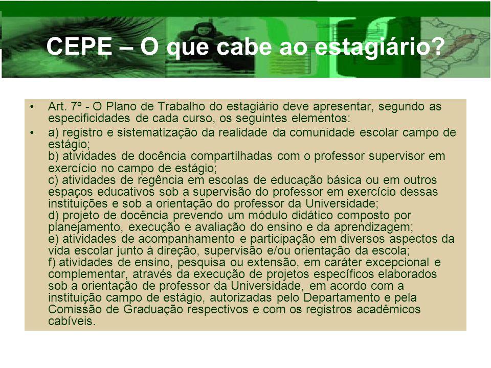 CEPE – O que cabe ao estagiário? Art. 7º - O Plano de Trabalho do estagiário deve apresentar, segundo as especificidades de cada curso, os seguintes e