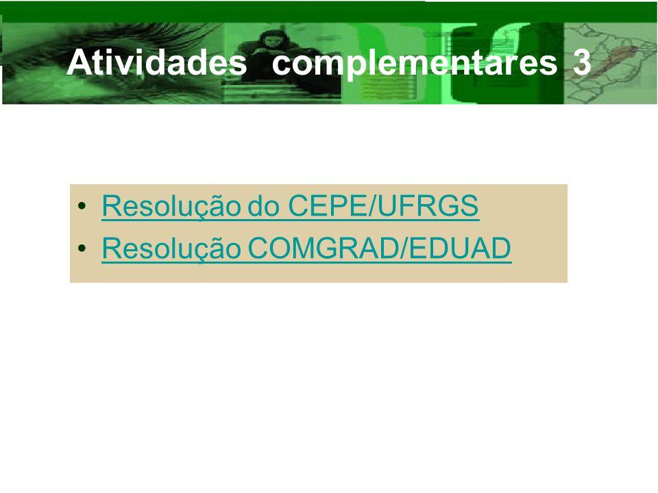 Atividades complementares 3 Resolução do CEPE/UFRGS Resolução COMGRAD/EDUAD