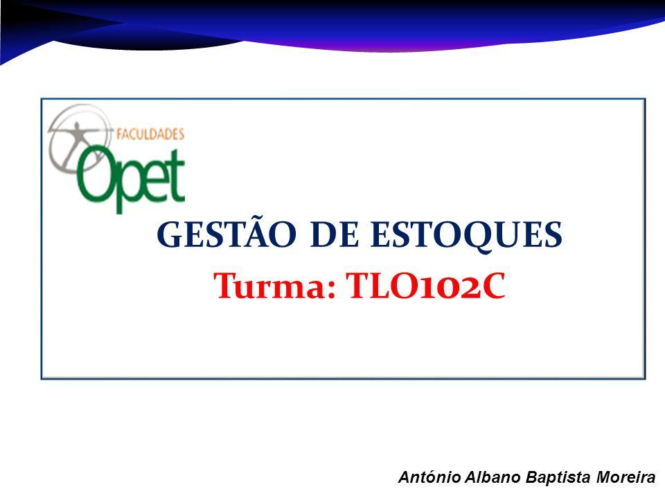 Aula 1 – António Albano Baptista Moreira GESTÃO DE ESTOQUES Turma: TLO 102 C