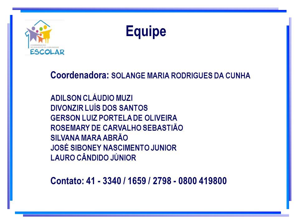 Equipe Coordenadora: SOLANGE MARIA RODRIGUES DA CUNHA ADILSON CLÁUDIO MUZI DIVONZIR LUÍS DOS SANTOS GERSON LUIZ PORTELA DE OLIVEIRA ROSEMARY DE CARVAL