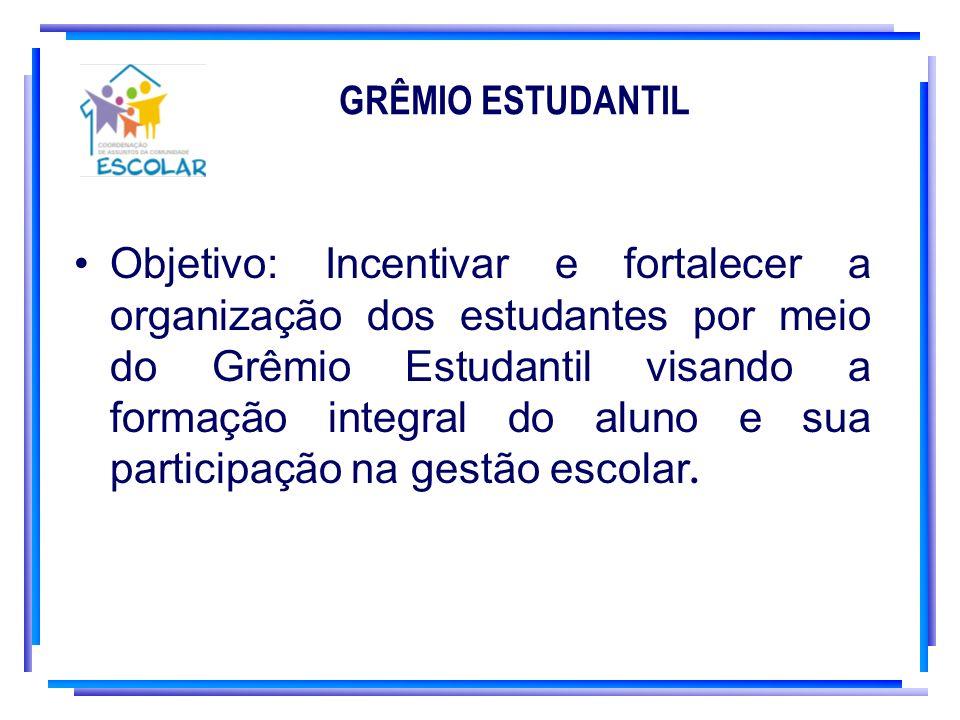 GRÊMIO ESTUDANTIL Objetivo: Incentivar e fortalecer a organização dos estudantes por meio do Grêmio Estudantil visando a formação integral do aluno e