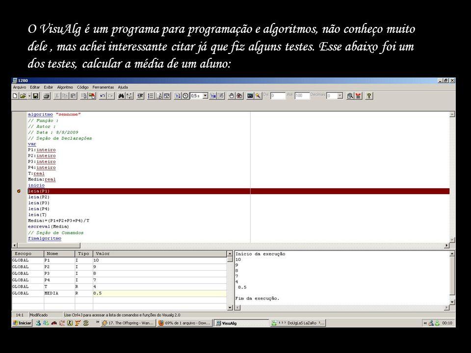 O VisuAlg é um programa para programação e algoritmos, não conheço muito dele, mas achei interessante citar já que fiz alguns testes. Esse abaixo foi