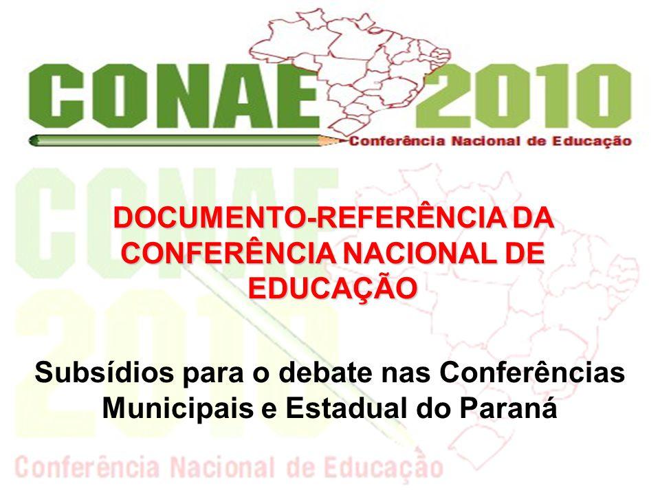 Subsídios para o debate nas Conferências Municipais e Estadual do Paraná DOCUMENTO-REFERÊNCIA DA CONFERÊNCIA NACIONAL DE EDUCAÇÃO