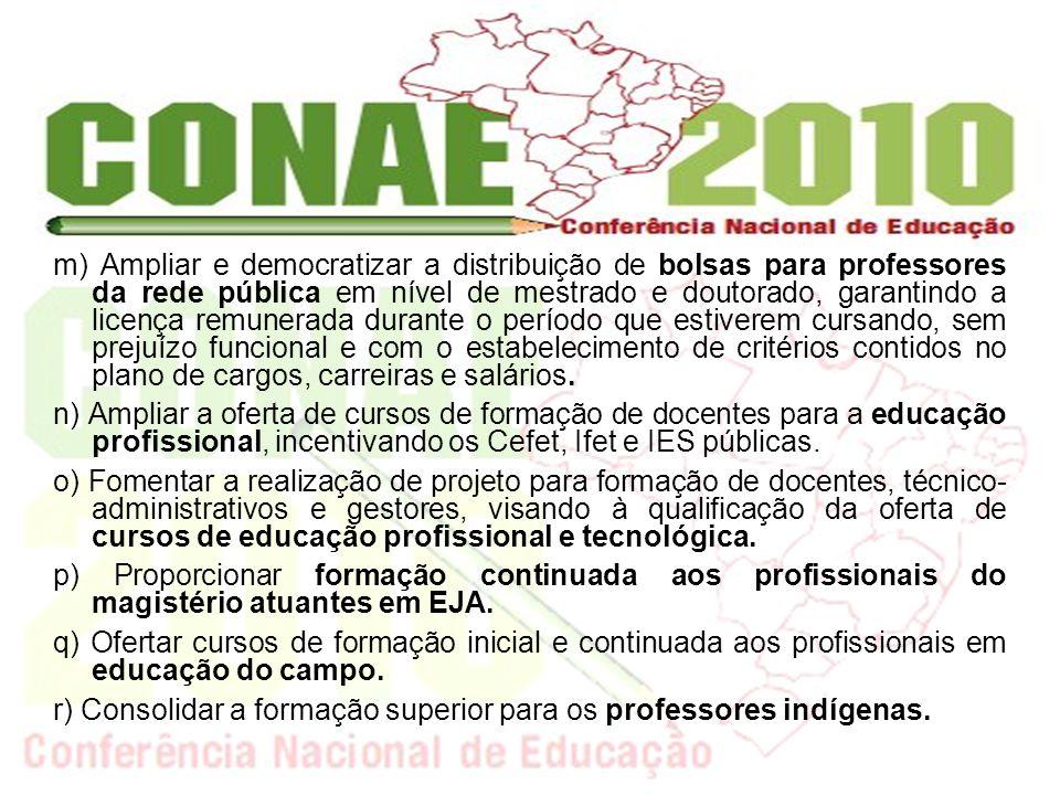 m) Ampliar e democratizar a distribuição de bolsas para professores da rede pública em nível de mestrado e doutorado, garantindo a licença remunerada
