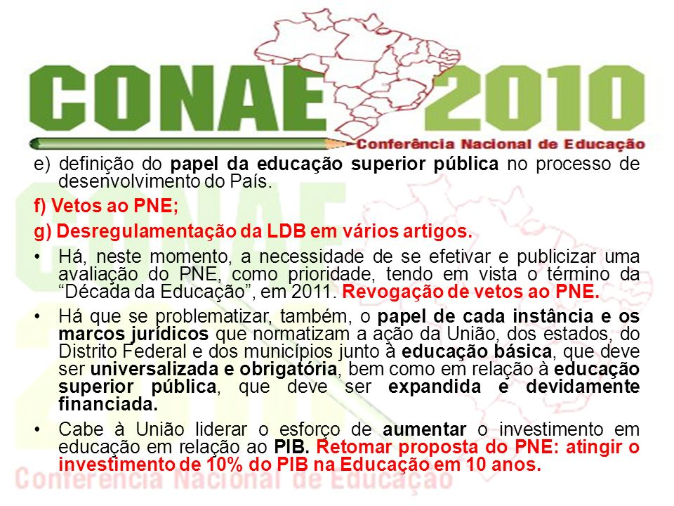 e) definição do papel da educação superior pública no processo de desenvolvimento do País. f) Vetos ao PNE; g) Desregulamentação da LDB em vários arti