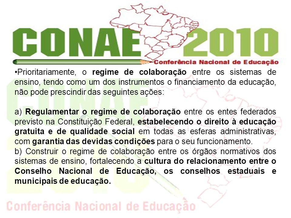 Prioritariamente, o regime de colaboração entre os sistemas de ensino, tendo como um dos instrumentos o financiamento da educação, não pode prescindir