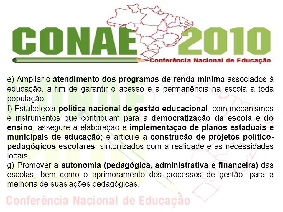 e) Ampliar o atendimento dos programas de renda mínima associados à educação, a fim de garantir o acesso e a permanência na escola a toda população. f