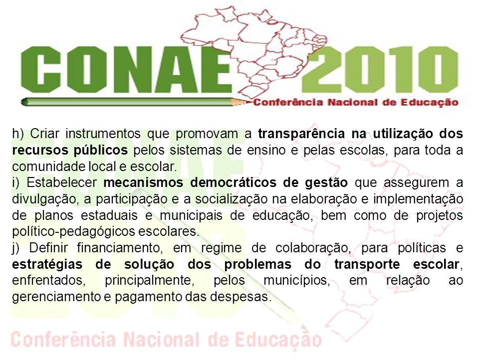 h) Criar instrumentos que promovam a transparência na utilização dos recursos públicos pelos sistemas de ensino e pelas escolas, para toda a comunidad