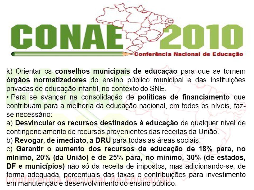 k) Orientar os conselhos municipais de educação para que se tornem órgãos normatizadores do ensino público municipal e das instituições privadas de ed