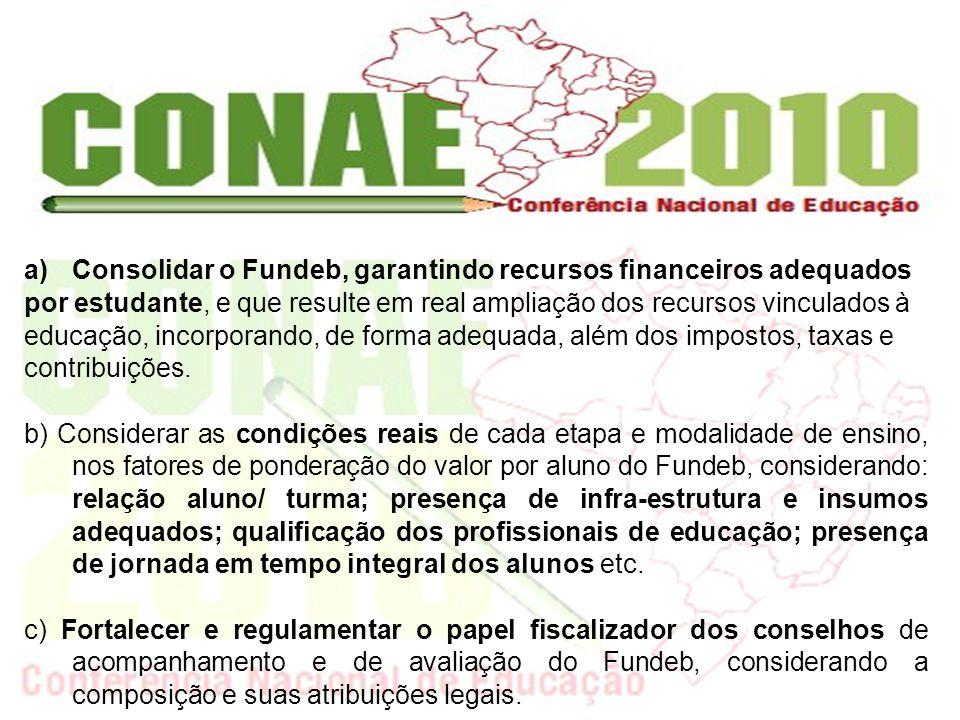 a)Consolidar o Fundeb, garantindo recursos financeiros adequados por estudante, e que resulte em real ampliação dos recursos vinculados à educação, in