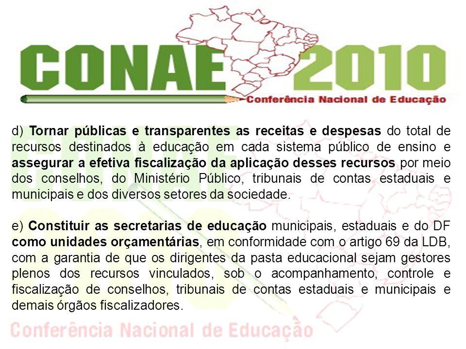 d) Tornar públicas e transparentes as receitas e despesas do total de recursos destinados à educação em cada sistema público de ensino e assegurar a e