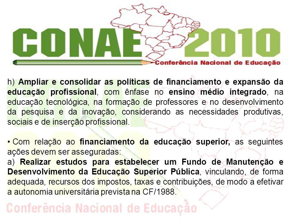 h) Ampliar e consolidar as políticas de financiamento e expansão da educação profissional, com ênfase no ensino médio integrado, na educação tecnológi