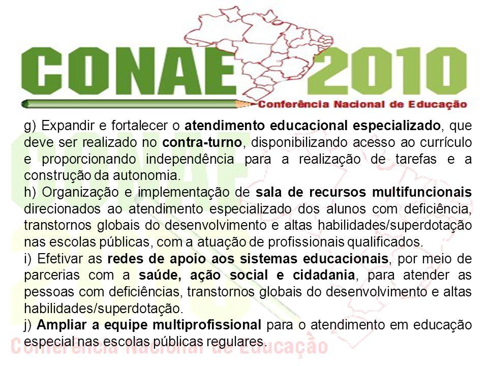 garantir que tais políticas: g) Expandir e fortalecer o atendimento educacional especializado, que deve ser realizado no contra-turno, disponibilizand
