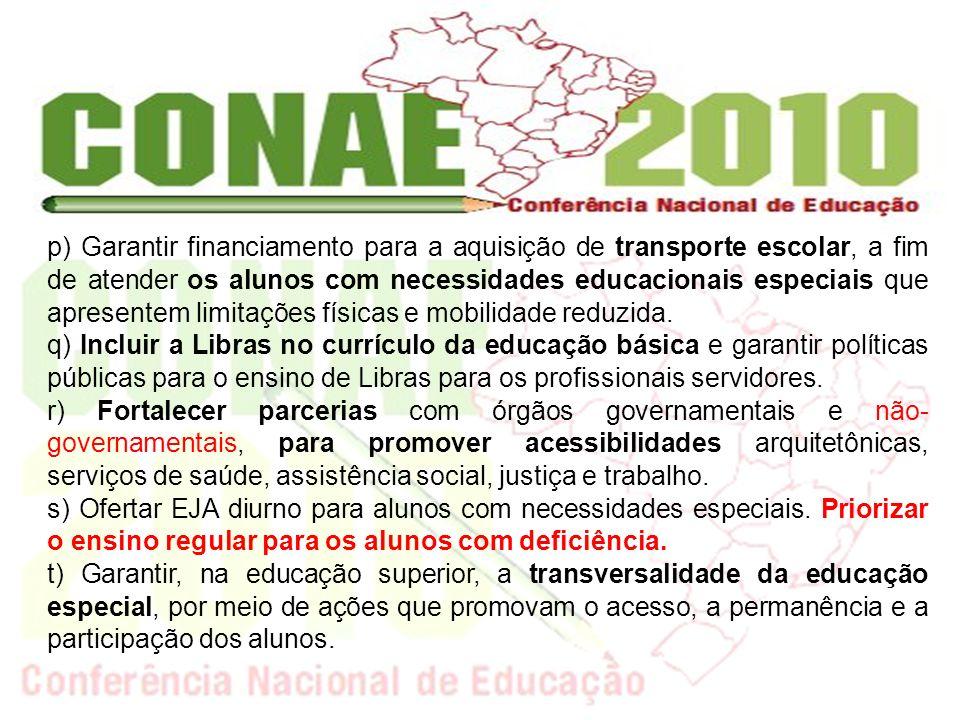 garantir que tais políticas: p) Garantir financiamento para a aquisição de transporte escolar, a fim de atender os alunos com necessidades educacionai