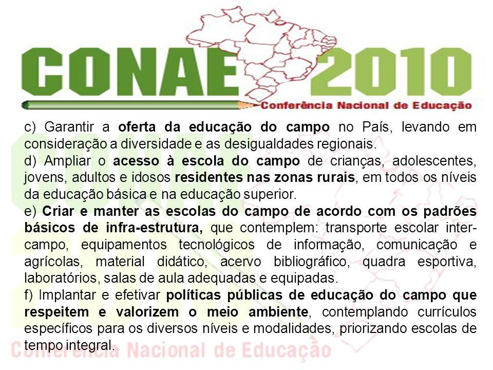 garantir que tais políticas: c) Garantir a oferta da educação do campo no País, levando em consideração a diversidade e as desigualdades regionais. d)
