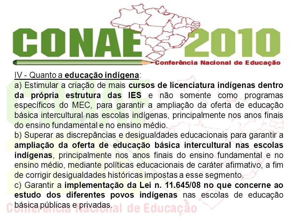 garantir que tais políticas: IV - Quanto a educação indígena: a) Estimular a criação de mais cursos de licenciatura indígenas dentro da própria estrut