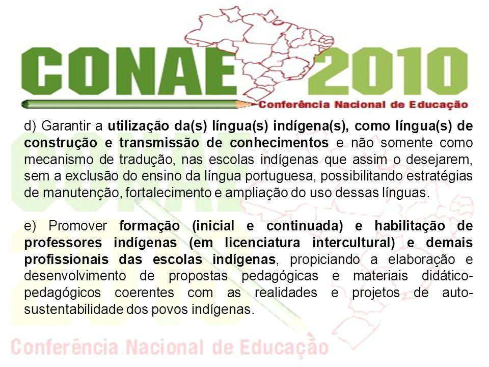 d) Garantir a utilização da(s) língua(s) indígena(s), como língua(s) de construção e transmissão de conhecimentos e não somente como mecanismo de trad