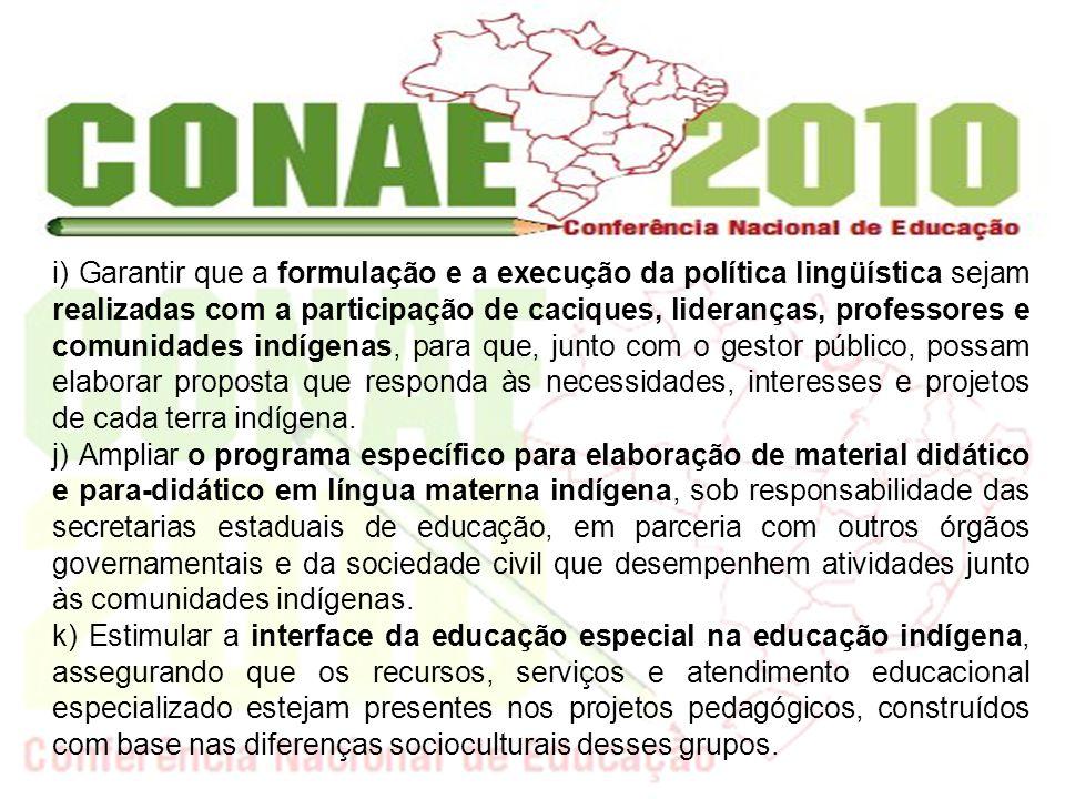 i) Garantir que a formulação e a execução da política lingüística sejam realizadas com a participação de caciques, lideranças, professores e comunidad