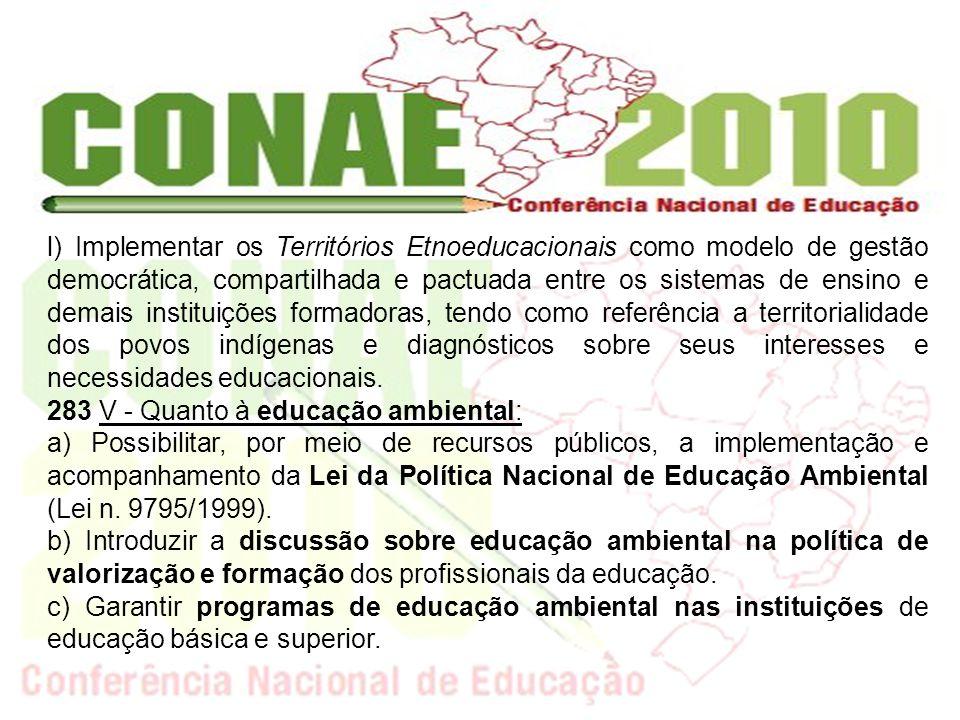 l) Implementar os Territórios Etnoeducacionais como modelo de gestão democrática, compartilhada e pactuada entre os sistemas de ensino e demais instit