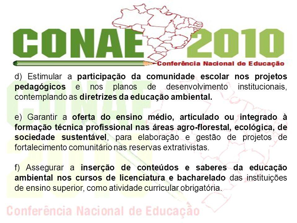 d) Estimular a participação da comunidade escolar nos projetos pedagógicos e nos planos de desenvolvimento institucionais, contemplando as diretrizes