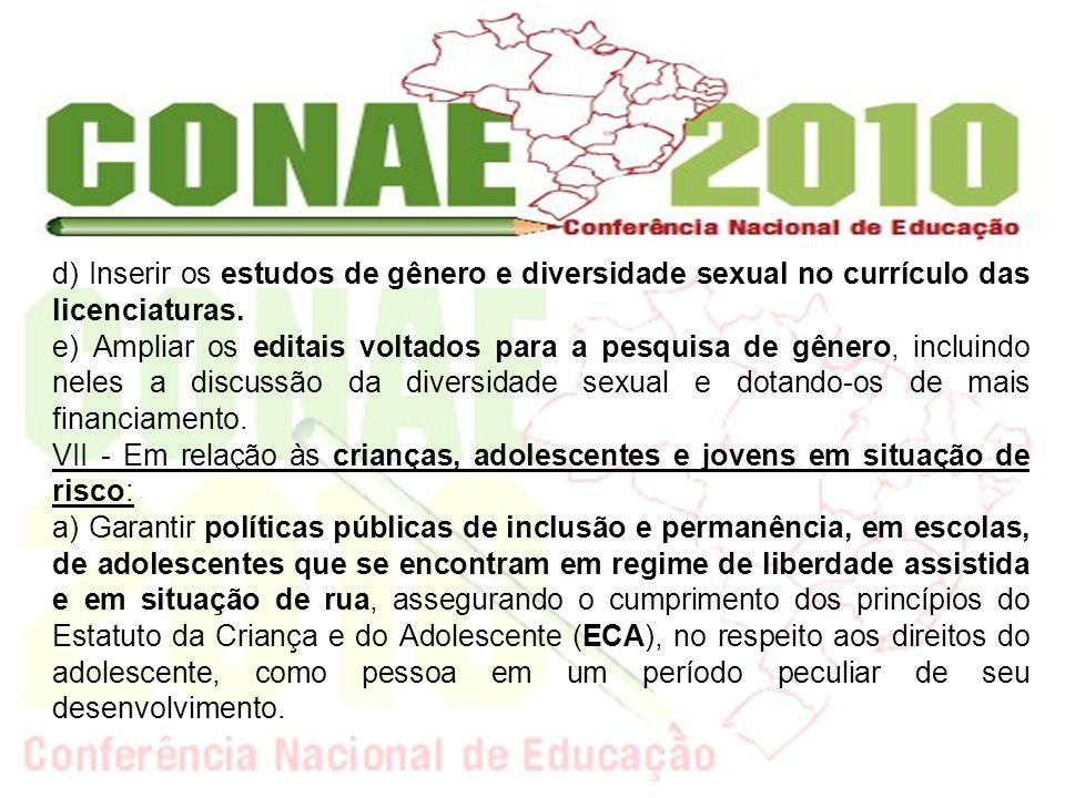 d) Inserir os estudos de gênero e diversidade sexual no currículo das licenciaturas. e) Ampliar os editais voltados para a pesquisa de gênero, incluin