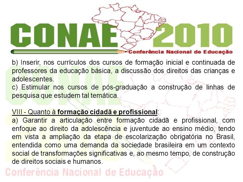 b) Inserir, nos currículos dos cursos de formação inicial e continuada de professores da educação básica, a discussão dos direitos das crianças e adol