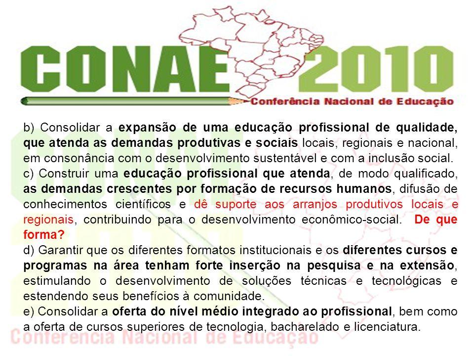 b) Consolidar a expansão de uma educação profissional de qualidade, que atenda as demandas produtivas e sociais locais, regionais e nacional, em conso