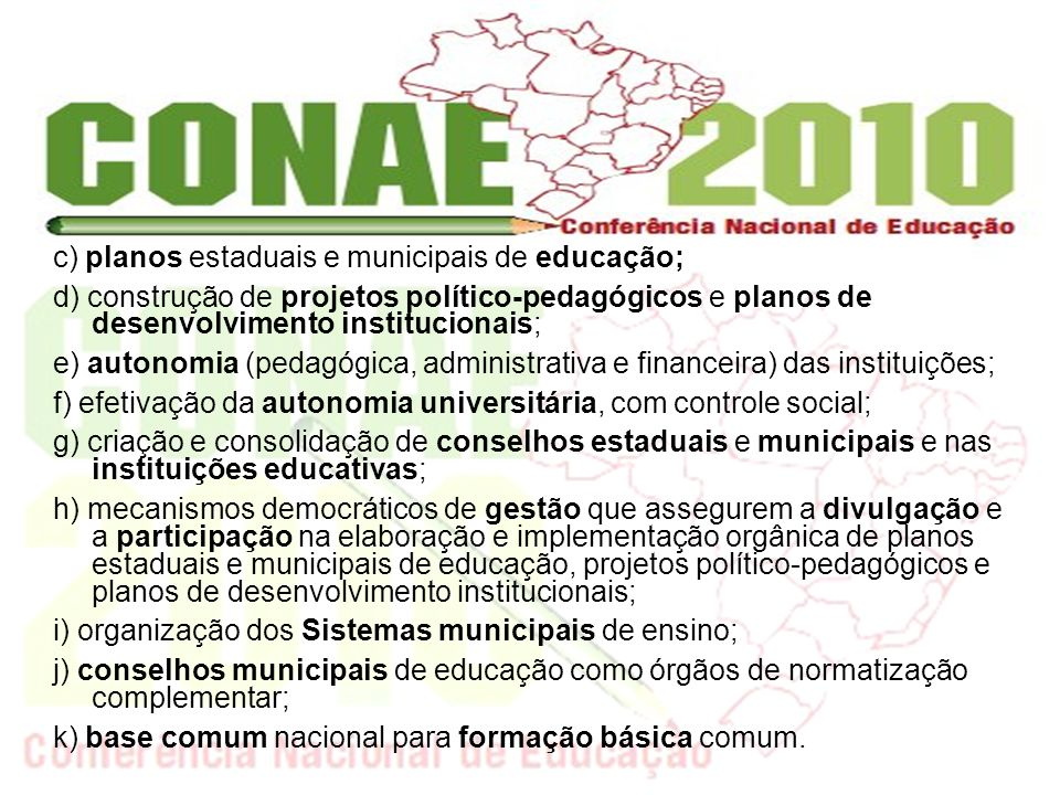 c) planos estaduais e municipais de educação; d) construção de projetos político-pedagógicos e planos de desenvolvimento institucionais; e) autonomia