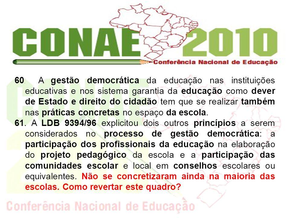 60. A gestão democrática da educação nas instituições educativas e nos sistema garantia da educação como dever de Estado e direito do cidadão tem que