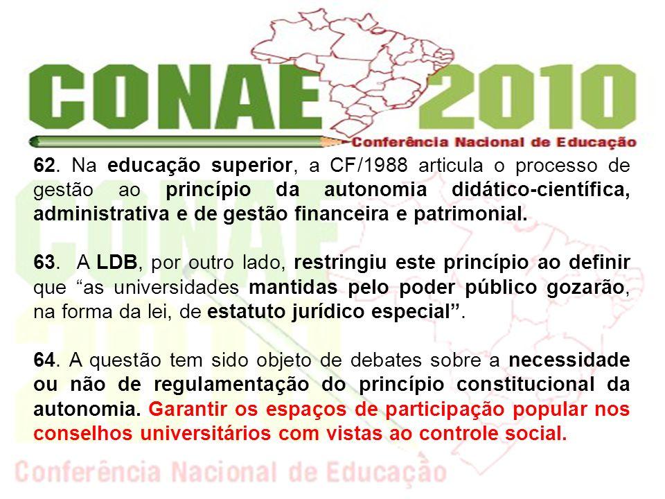 62. Na educação superior, a CF/1988 articula o processo de gestão ao princípio da autonomia didático-científica, administrativa e de gestão financeira
