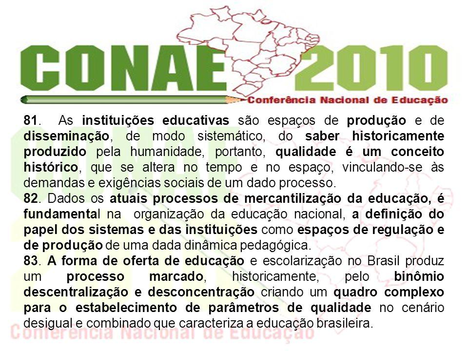 81. As instituições educativas são espaços de produção e de disseminação, de modo sistemático, do saber historicamente produzido pela humanidade, port