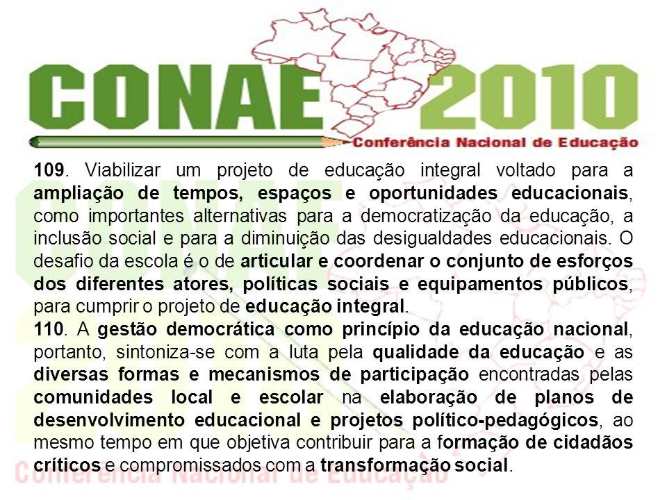 109. Viabilizar um projeto de educação integral voltado para a ampliação de tempos, espaços e oportunidades educacionais, como importantes alternativa