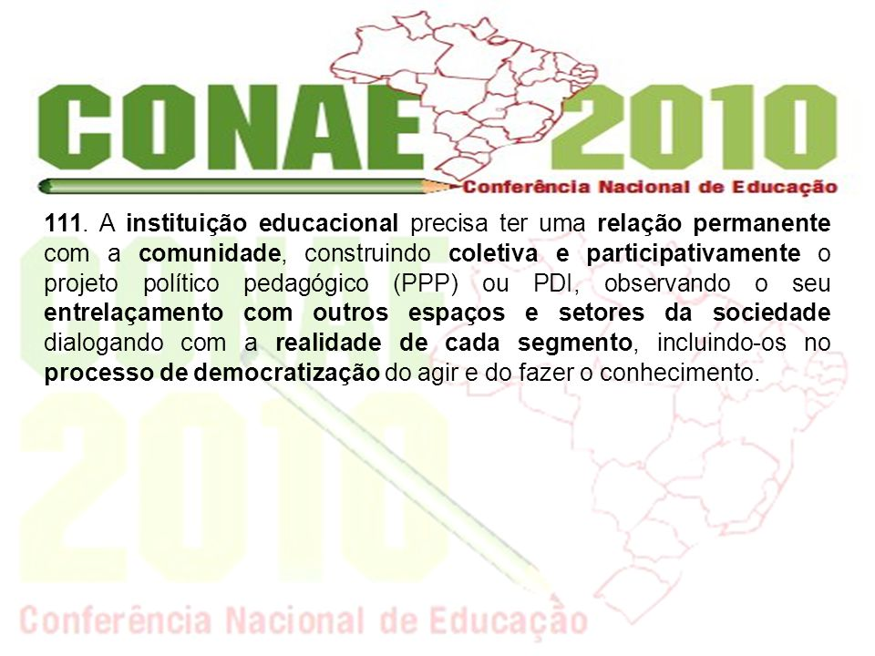 111. A instituição educacional precisa ter uma relação permanente com a comunidade, construindo coletiva e participativamente o projeto político pedag