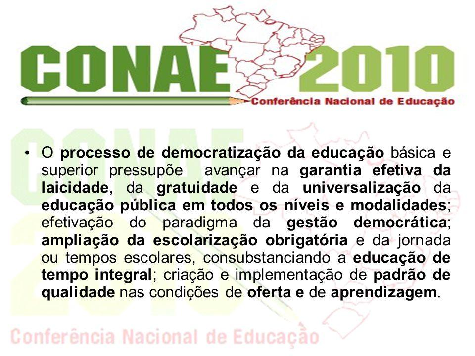 O processo de democratização da educação básica e superior pressupõe avançar na garantia efetiva da laicidade, da gratuidade e da universalização da e