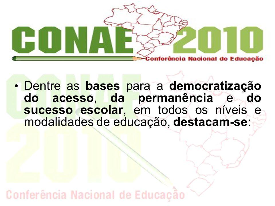 Dentre as bases para a democratização do acesso, da permanência e do sucesso escolar, em todos os níveis e modalidades de educação, destacam-se: