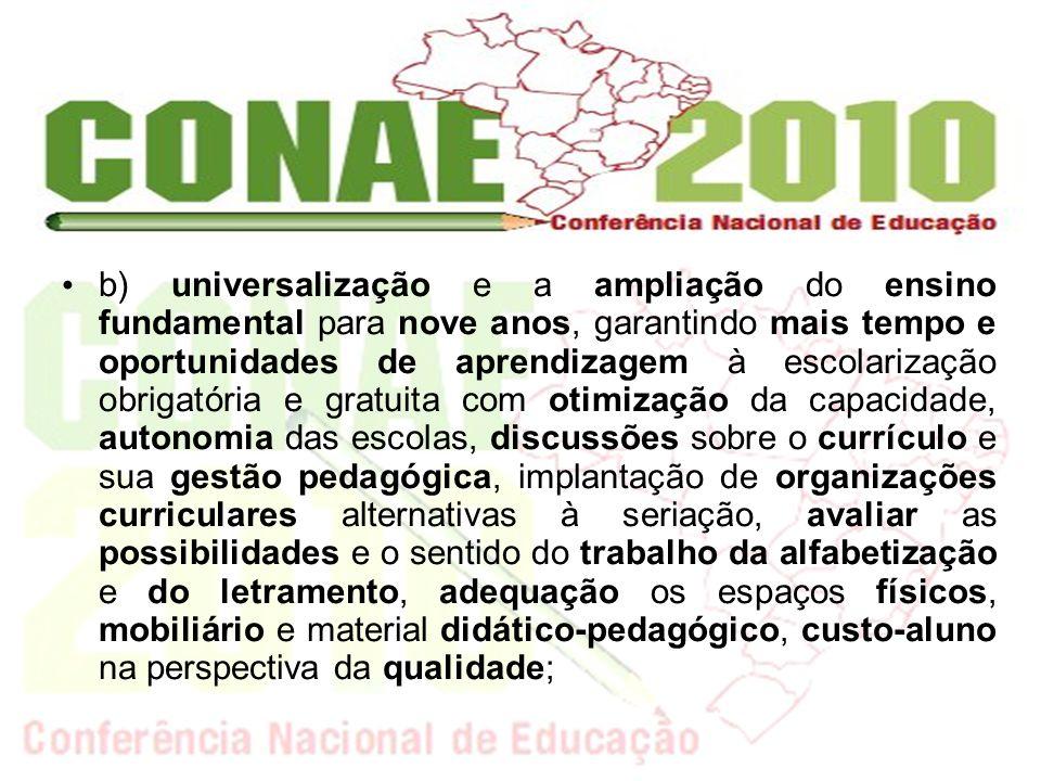 b) universalização e a ampliação do ensino fundamental para nove anos, garantindo mais tempo e oportunidades de aprendizagem à escolarização obrigatór