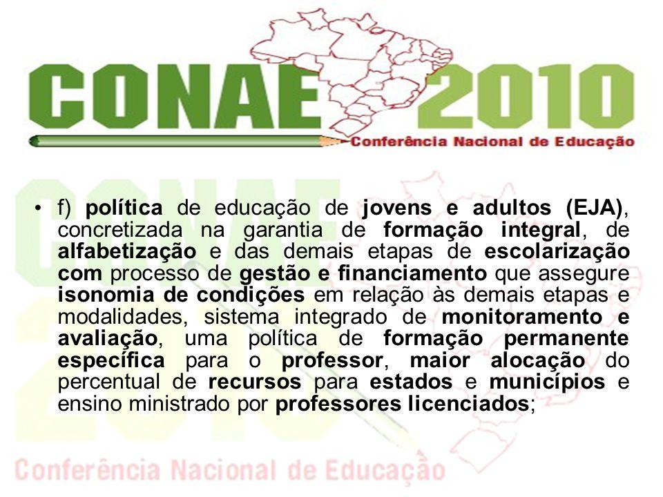 f) política de educação de jovens e adultos (EJA), concretizada na garantia de formação integral, de alfabetização e das demais etapas de escolarizaçã