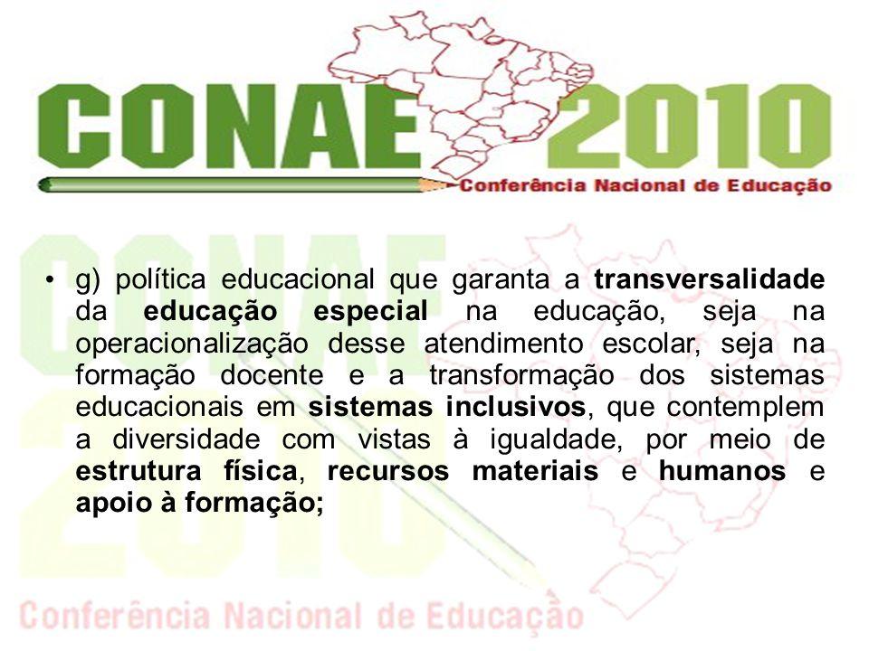 g) política educacional que garanta a transversalidade da educação especial na educação, seja na operacionalização desse atendimento escolar, seja na