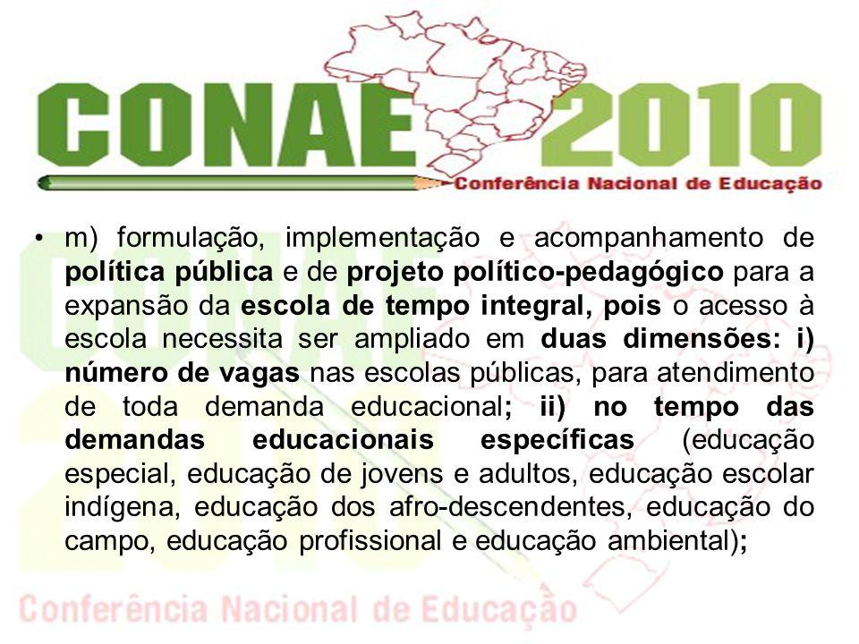 m) formulação, implementação e acompanhamento de política pública e de projeto político-pedagógico para a expansão da escola de tempo integral, pois o