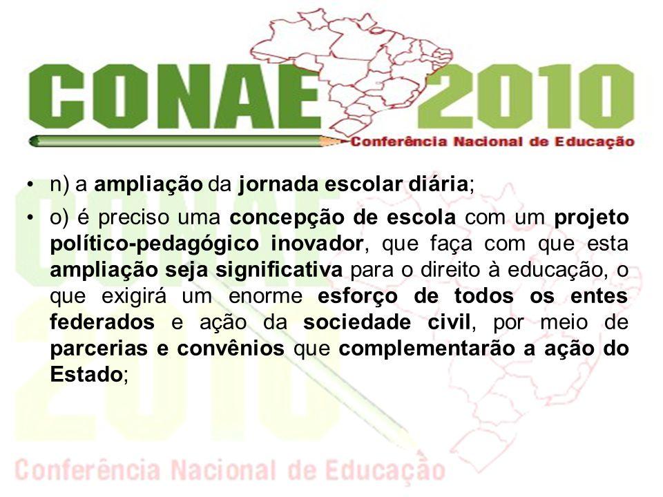 n) a ampliação da jornada escolar diária; o) é preciso uma concepção de escola com um projeto político-pedagógico inovador, que faça com que esta ampl