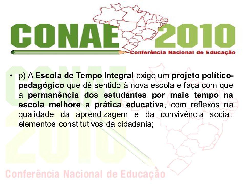 p) A Escola de Tempo Integral exige um projeto político- pedagógico que dê sentido à nova escola e faça com que a permanência dos estudantes por mais
