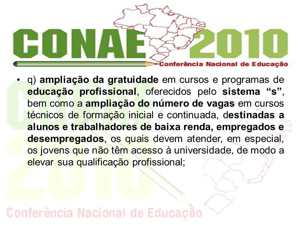 q) ampliação da gratuidade em cursos e programas de educação profissional, oferecidos pelo sistema s, bem como a ampliação do número de vagas em curso